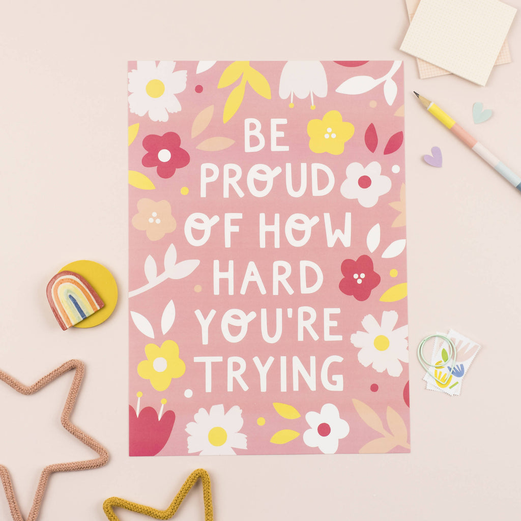 Be Proud Of How Hard You're Trying A4 Print