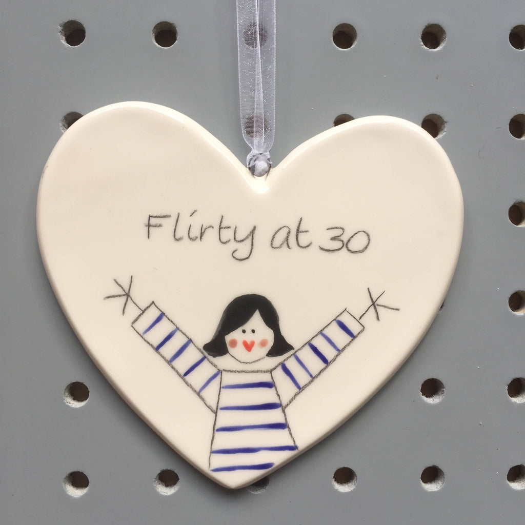 30 - Flirty at 30 - Hand painted Ceramic Heart