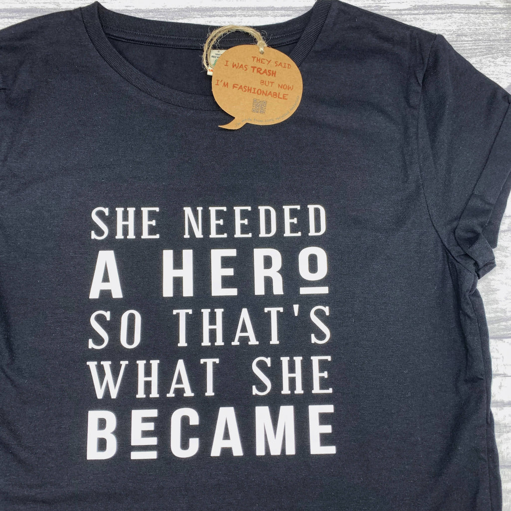 She Needed A Hero, So That's What She Became Recycled T-Shirt - Eco-Friendly