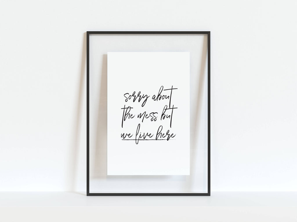 Sorry about the mess, but we live here, Brush Calligraphy Home Decor A4, A5 Print