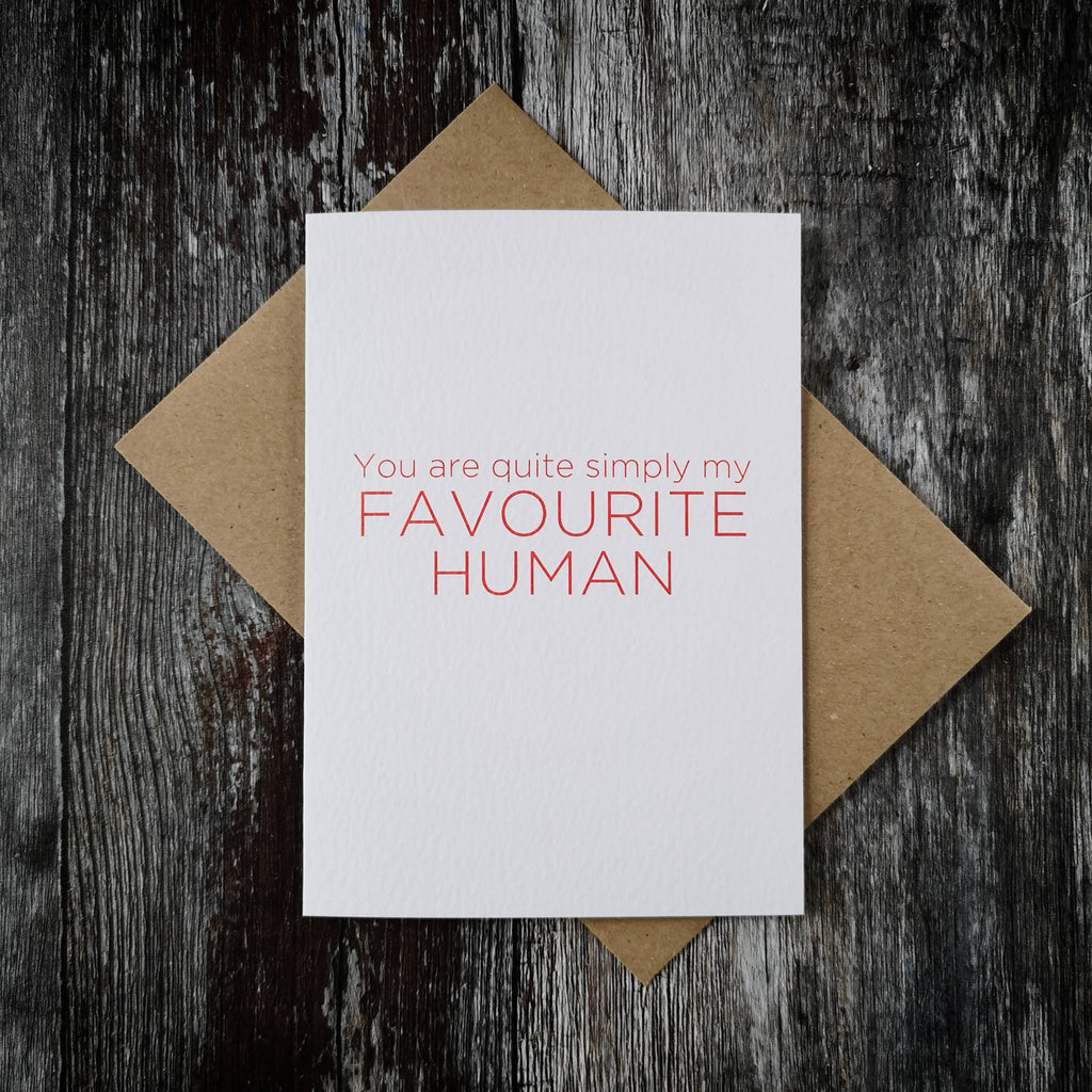 You Are Quite Simply My Favourite Human Being Card