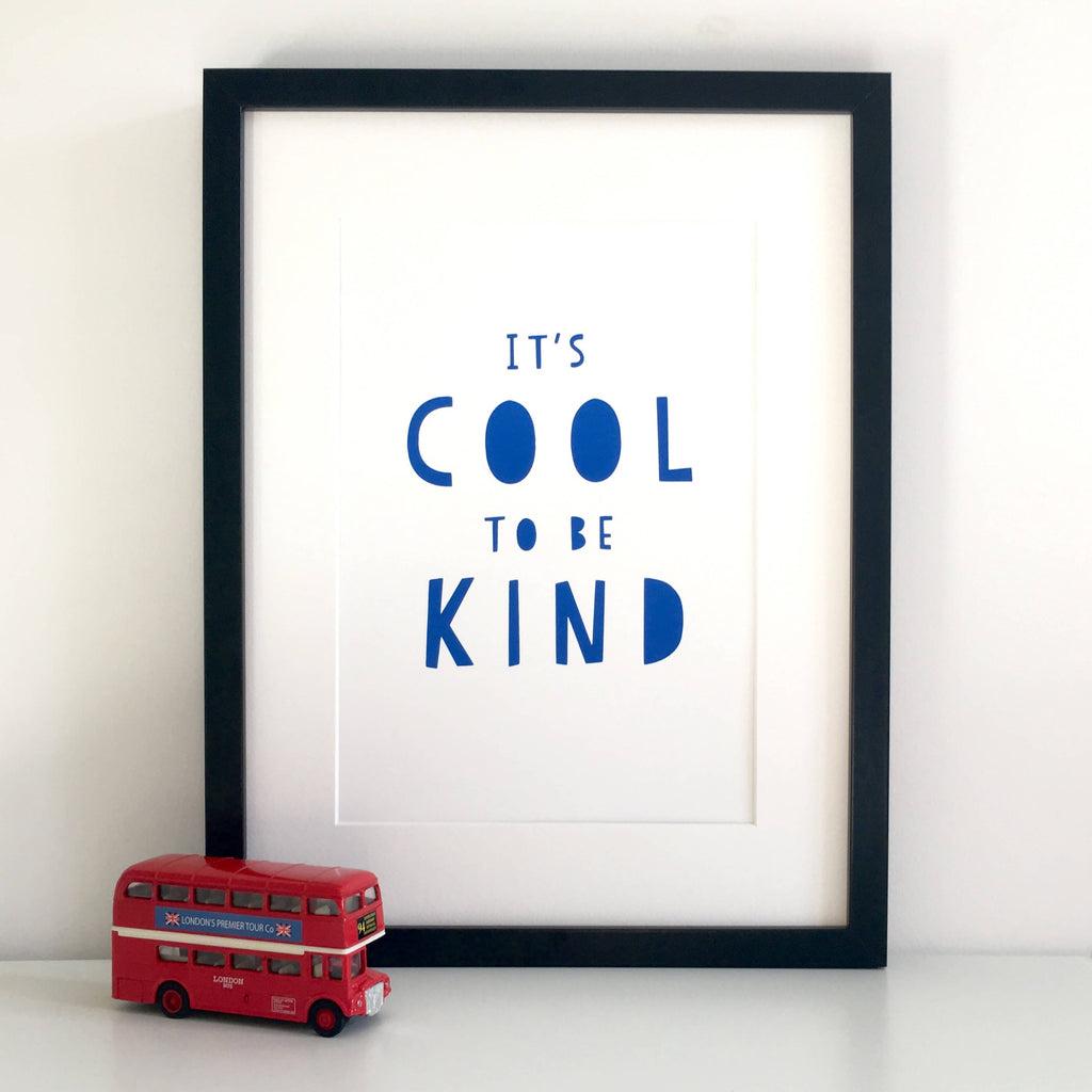 It's Cool To Be Kind A4 Screen Print - Blue