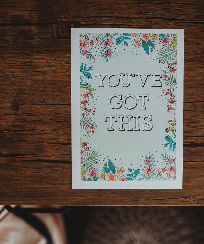 You've Got This A6 Print