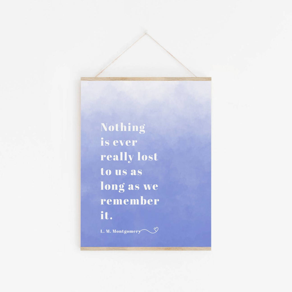 L. M. Montgomery - 'Nothing Is Ever Really Lost' Print - Eco-Friendly