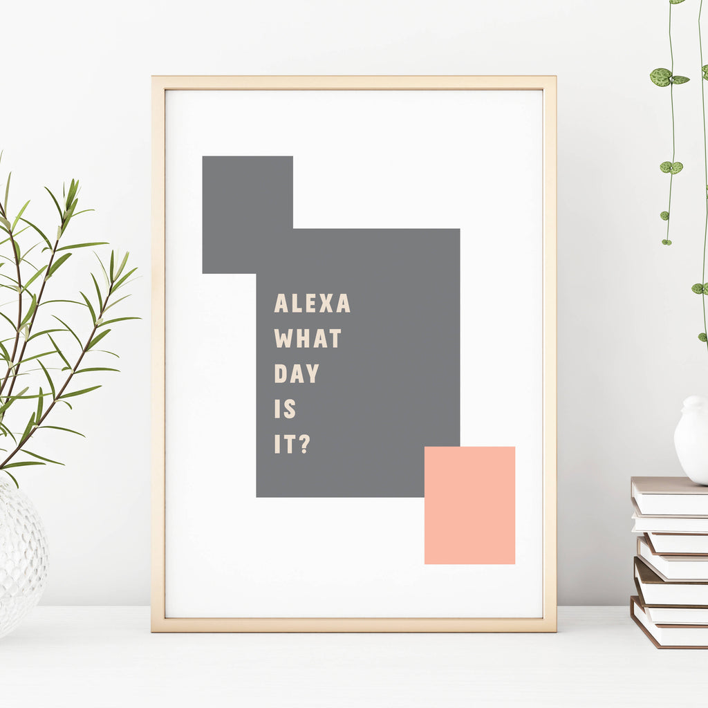 Alexa What Day Is It Funny Home Print