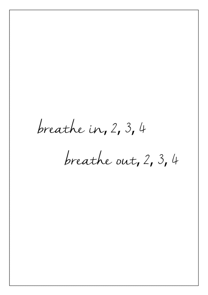 Breathe in, Breathe out print