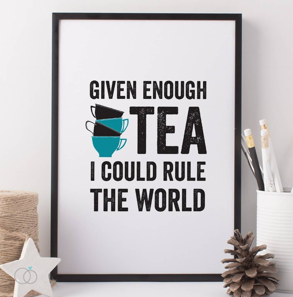 Tea Quote Art Print - Inspirational Art Print - LoveLi