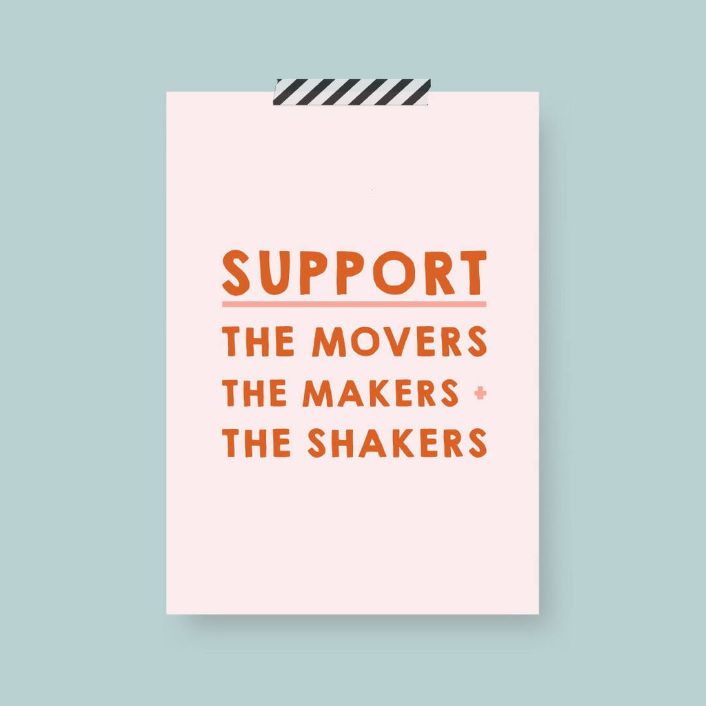 Support The Movers The Makers + The Shakers Print A5