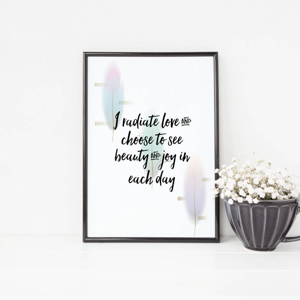 I Radiate Love & Choose To See Beauty & Joy In Each Day Affirmation Art Print
