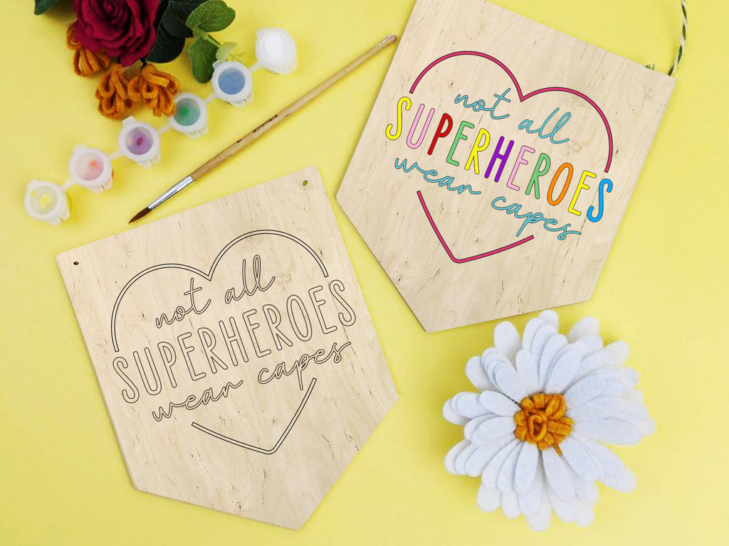 Not all superheroes wear capes wooden banner painting kit