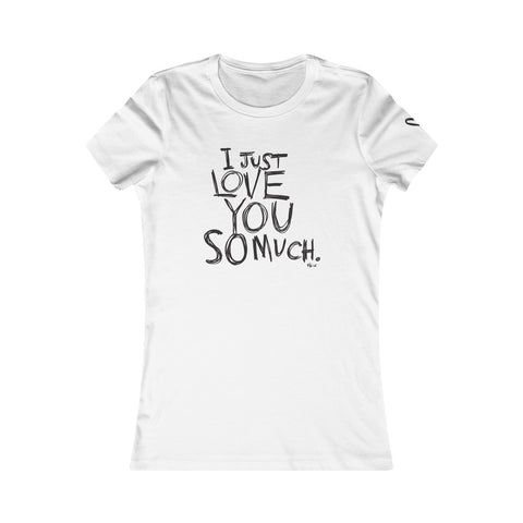 I JUST LOVE YOU SO MUCH Women'sTee