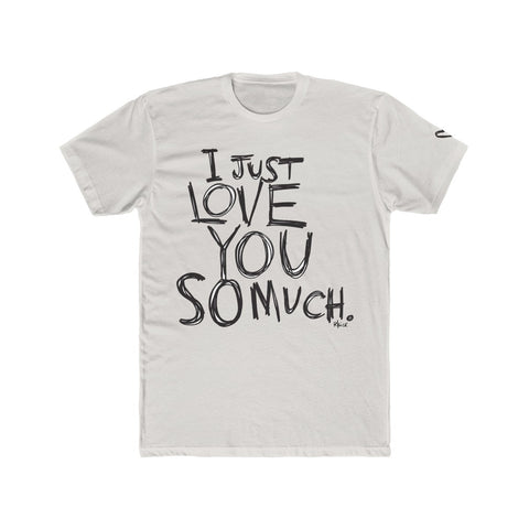 I JUST LOVE YOU SO MUCH Men's Tee