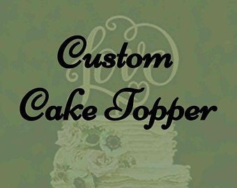 Design Your Own Custom Personalized Cake Topper,  Wedding cake Topper, Birthday cake topper, Anniversary Cake Topper, Retirement, Baby First
