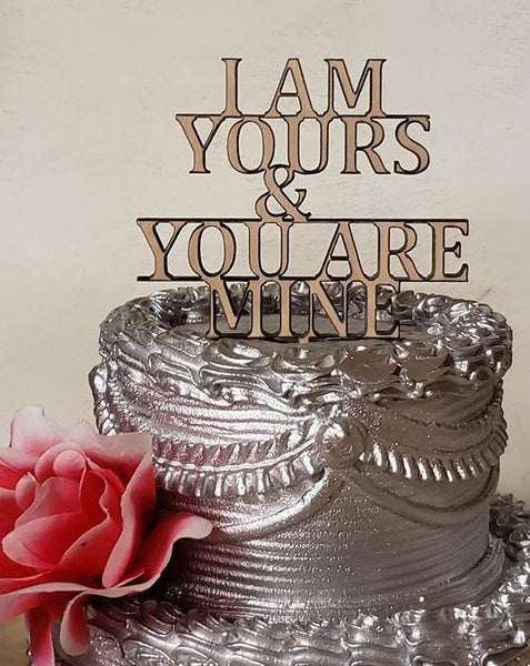 I am yours & you are mine, Cake topper, Wedding, Anniversary, Special Occasion, Topper, custom saying, Wording ,Wedding Decor, Centerpiece