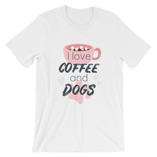 Load image into Gallery viewer, I Love Coffee and Dogs - Short-Sleeve Unisex T-Shirt