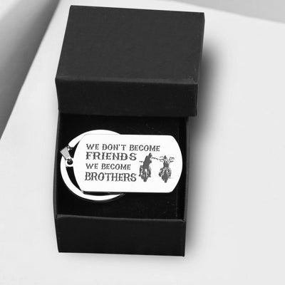 Dog Tag Keychain - We Don't Become Friends, We Become Brothers - Gkn33005