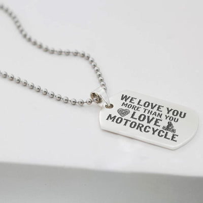 Dog Tag Necklace - Biker - We Love You More Than You Love Motorcycle - Gncj33001