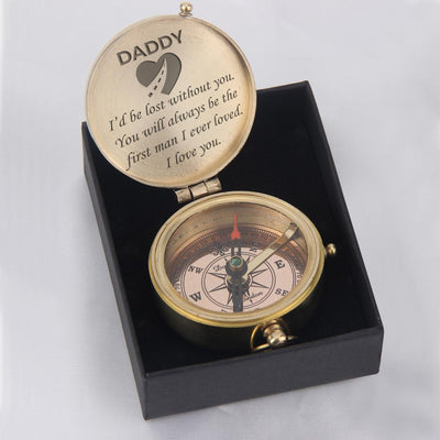 Engraved Compass - Daddy, You Will Always Be The First Man I Ever Loved - Gpb18008