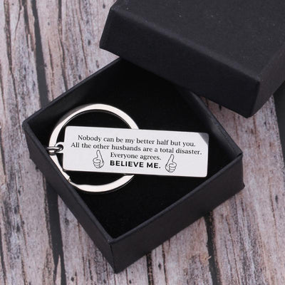 Engraved Keychain - To My Husband - My Better Half - Believe Me - Gkc14031
