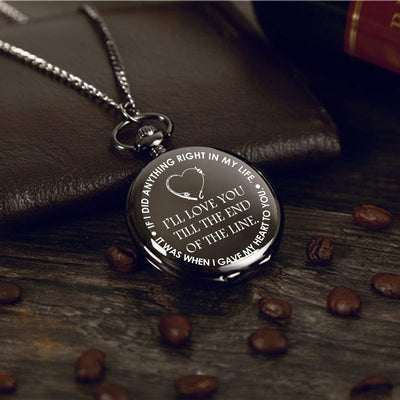 Engraved Pocket Watch - I'll Love You Till The End Of The Line - Gwa26008