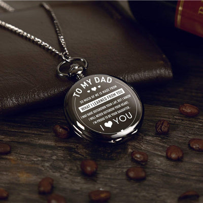 Engraved Pocket Watch - To My Dad - From Daughter - So Much Of Me Is Made From What I Learned From You - Gwa18002