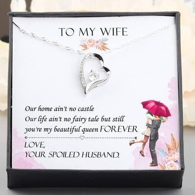 Heart Necklace - To My Wife - You Are My Beautiful Queen Forever - Love, Your Spoiled Husband - Gnr15010