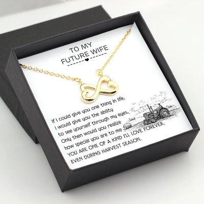 Infinity Heart Necklace - To My Future Wife - You Are One Of A Kind I'll Love Forever, Even During Harvest Season - Gna25026