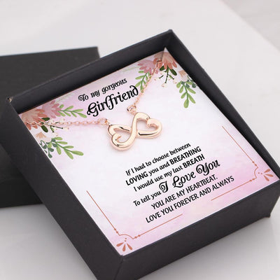 Infinity Heart Necklace - To My Gorgeous Girlfriend - If I Had To Choose Between Loving You And Breathing - Gna13023