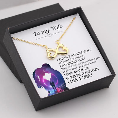 Infinity Heart Necklace - To My Wife - I Married You Because I Can Not Live Without You - Gna15027
