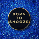 "Born To Snooze 1"" Enamel Pin"