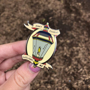 Don't Gaslight Me Enamel Pin
