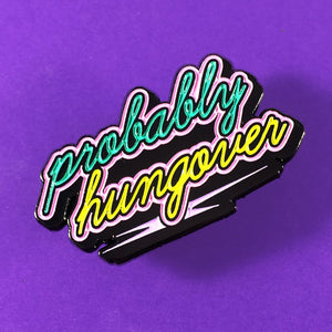 Probably Hungover Enamel Pin