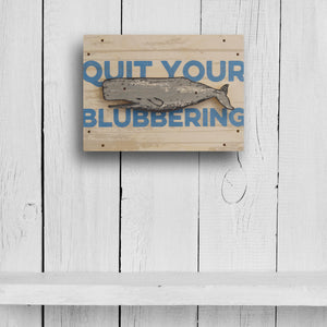 quit your blubbering wall sign