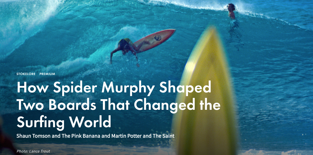 How Spider Murphy Shaped Two Boards That Changed the Surfing World - Shaun Tomson and The Pink Banana and Martin Potter and The Saint