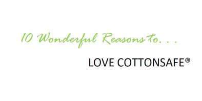 10 Wonderful Reasons To Love Cottonsafe®