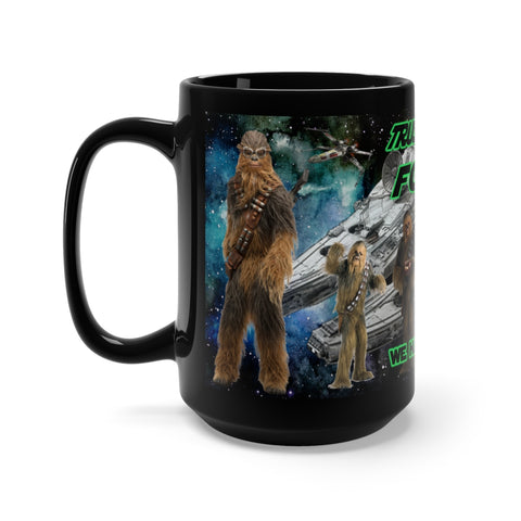 Trust In The Force, We Have Wookies Star Wars Black Mug 15oz - TipsyPrint.com