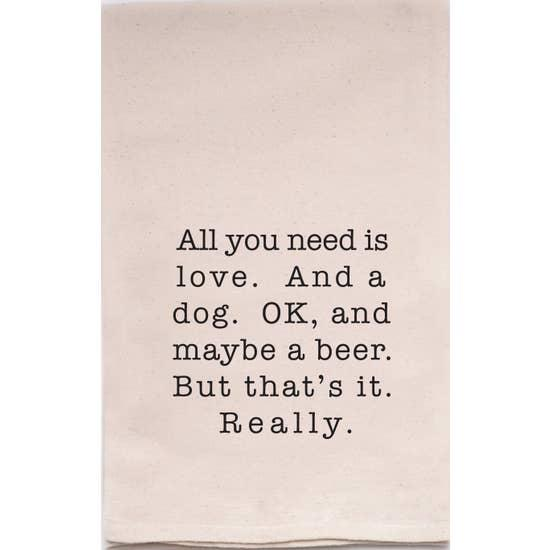 All You Need Dog & Beer Tea Towel