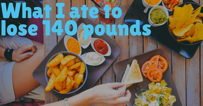 What I ate to lose 140 pounds