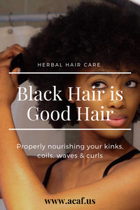 BLACK HAIR IS GOOD HAIR: Properly nourishing your kinks, coils, waves & curls.