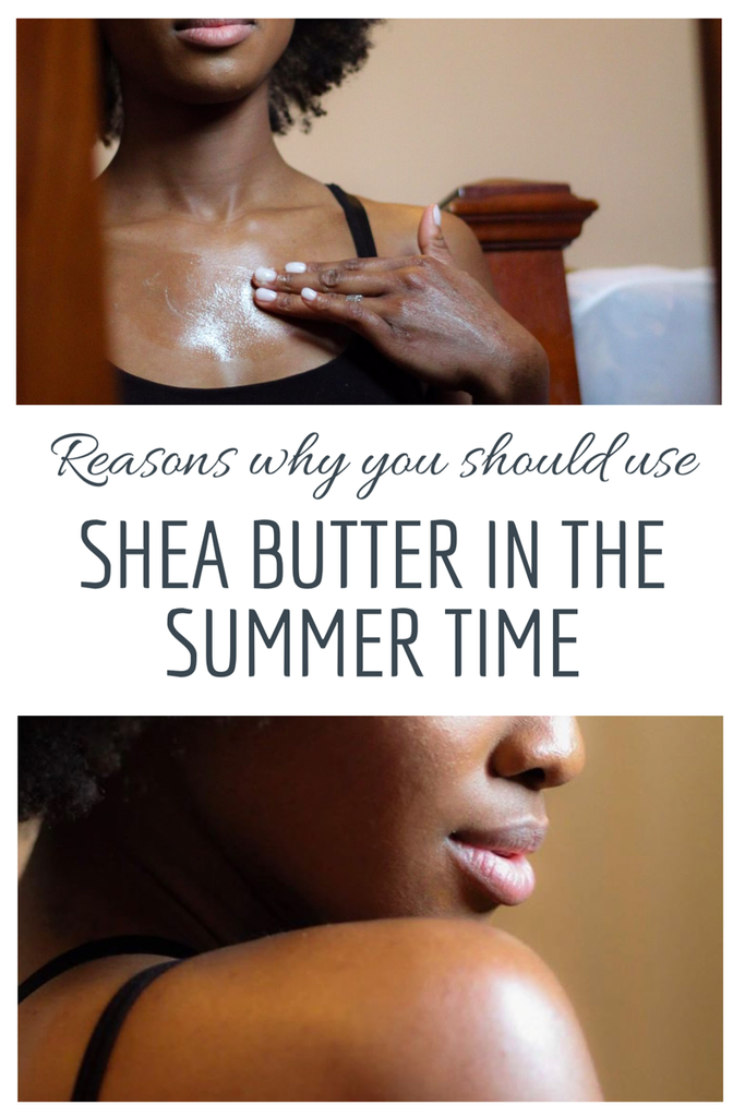 Reasons Why You Should Use Shea Butter In The Summer Time.