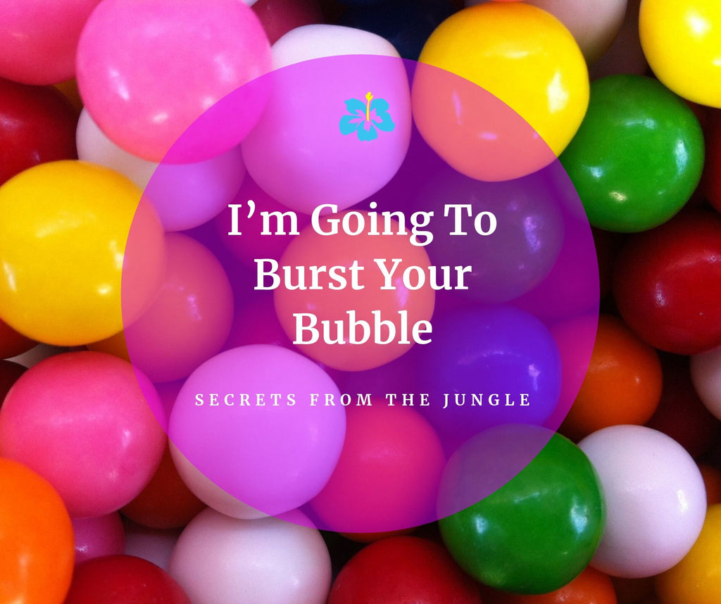 I'm Going To Burst Your Bubble