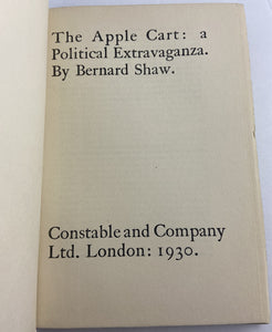 The Apple Cart A Political Extravaganza, George Bernard Shaw 1930 Constable and Company