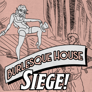 Burlesque House Siege! - PDF