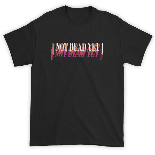 """NOT DEAD YET"" T-Shirt - Black & White"