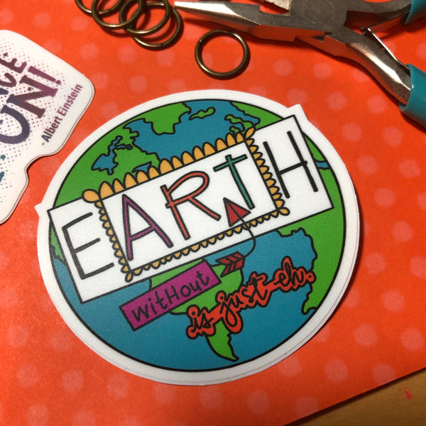 """Earth without ART is just eh."" vinyl sticker"