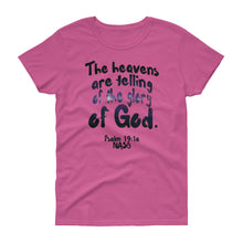 "Load image into Gallery viewer, Ladies Azalea pink tee reads ""The heavens are telling of the glory of God. -Psalm 19:1a"""