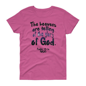 "Ladies Azalea pink tee reads ""The heavens are telling of the glory of God. -Psalm 19:1a"""
