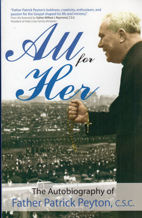All for Her: The Autobiography of Father Patrick Peyton CSC