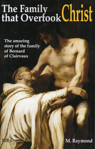 The Family That Overtook Christ: The Amazing Story of the Family of Bernard of Clairvaux