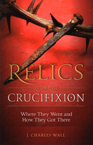 Relics from the Crucifixion: Where They Went and How They Got There